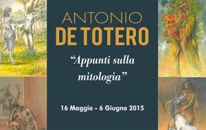 """Sabato 16 si inaugura la mostra """"Appunti sulla mitologia"""" di Antonio De Totero"""
