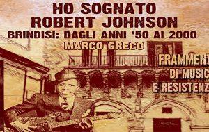 """E' in uscita """"Ho sognato Robert Johnson"""", il nuovo libro di Marco Greco edito da Brundisium.net: venerdì 22 la presentazione"""