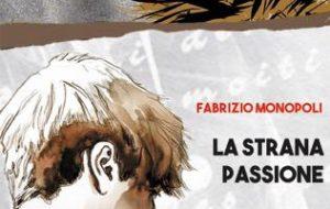 """E' uscito il romanzo """"La strana passione"""" di Fabrizio Monopoli"""