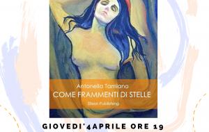 """Oltre l'8 Marzo: Giovedì 4 si presenta il libro """"Come frammenti di stelle"""" di Antonella Tamiano"""