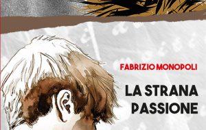 """Venerdì 9 Fabrizio Monopoli presenta """"La Strana Passione"""" al Caffè del Consorzio di Rosa Marina"""
